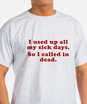 I Used Up All My Sick Days. T-Shirt