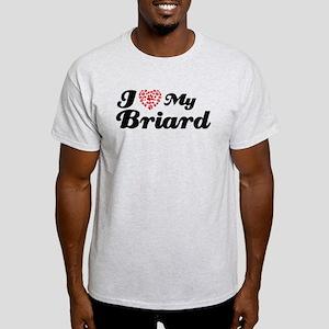 I love my Briard Light T-Shirt