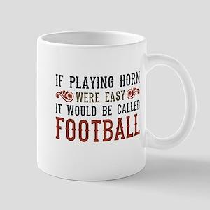 If Playing Horn Were Easy Mug