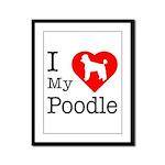 I Love My Poodle Framed Panel Print
