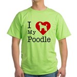 I Love My Poodle Green T-Shirt