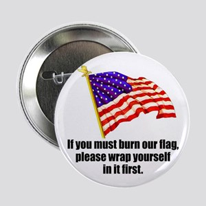 """If you must burn our flag 2.25"""" Button"""