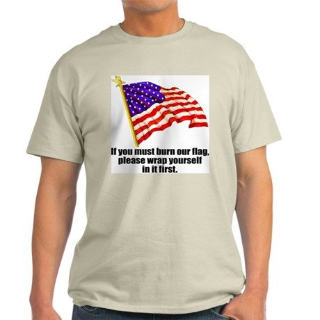 If you must burn our flag Ash Grey T-Shirt