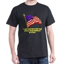 If you must burn our flag Black T-Shirt