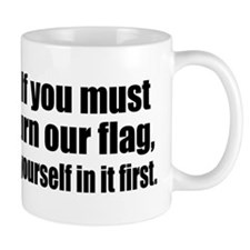 If you must burn our flag Mug