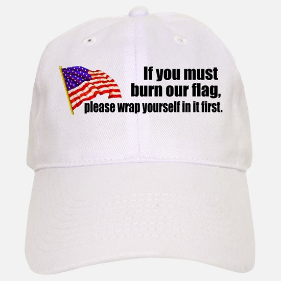 If you must burn our flag Baseball Baseball Cap
