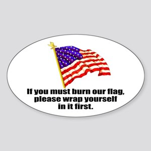 If you must burn our flag Oval Sticker