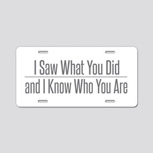 I Saw What You Did Aluminum License Plate