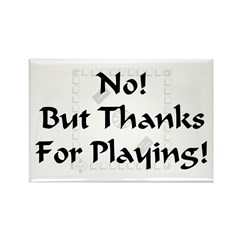 No! But Thanks... Rectangle Magnet (100 pack)