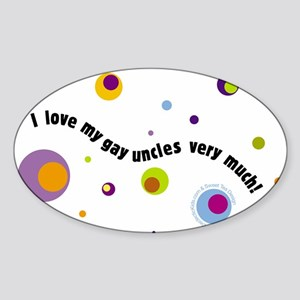 """I love My Gay Uncles Very Much"" Oval Sticker"
