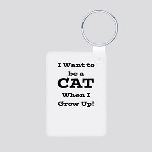 I want to be a CAT when I gro Aluminum Photo Keych