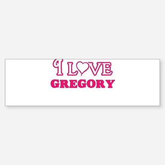 I Love Gregory Bumper Bumper Bumper Sticker