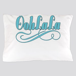 Just Ooh La La Pillow Case