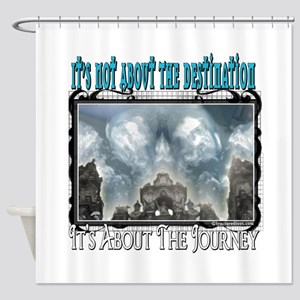 It's Not About The Destinatio Shower Curtain