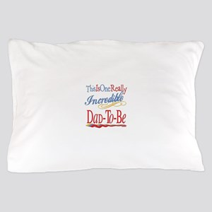 Incredible Dad-To-Be Pillow Case