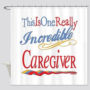 Incredible Caregiver Shower Curtain