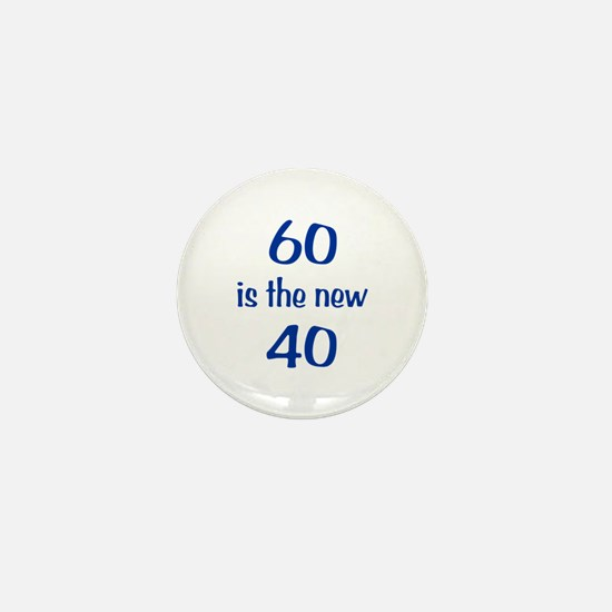 60 is the new 40 Mini Button
