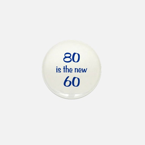 80 is the new 60 Mini Button