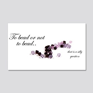To bead or not to bead 20x12 Wall Decal