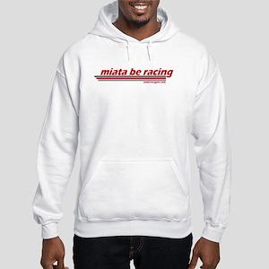"""miata be racing"" Hooded Sweatshirt"