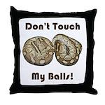 Don't Touch My Balls! Throw Pillow