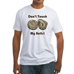 Don't Touch My Balls! Fitted T-Shirt