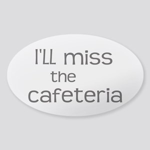I'll miss the Cafeteria Sticker (Oval)