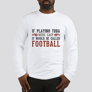 If Playing Tuba Were Easy Long Sleeve T-Shirt