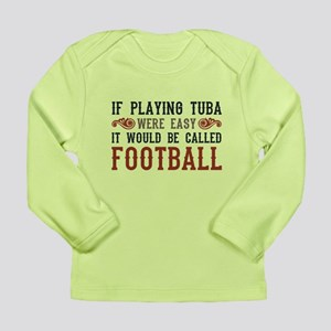 If Playing Tuba Were Easy Long Sleeve Infant T-Shi