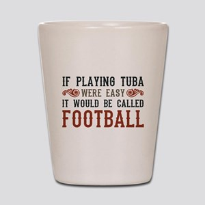 If Playing Tuba Were Easy Shot Glass