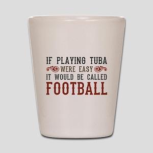 If Playing Tuba Were Easy Shot Glass