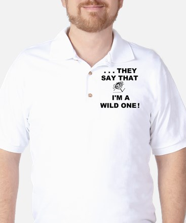 They Say That I'm A Wild One! Golf Shirt
