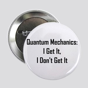 "Quantum Mechanics: I Get It, 2.25"" Button"