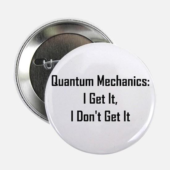 "Quantum Mechanics: I Get It, 2.25"" Button"