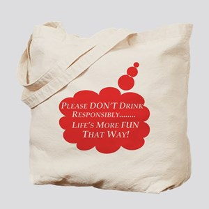 Don't Drink Responsibly / Tote Bag