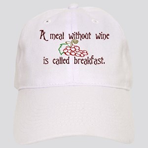 A Meal Without Wine is Breakfast Cap