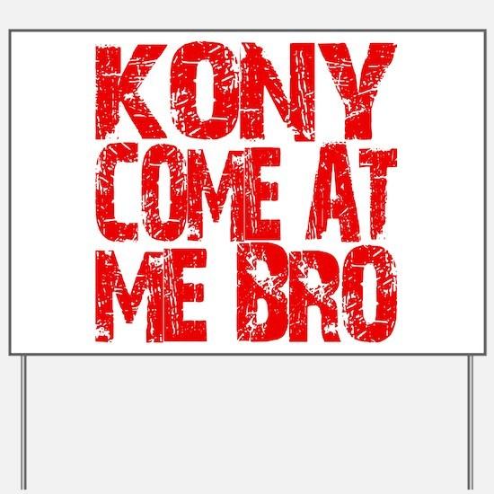 Kony Come at Me Bro Yard Sign
