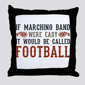 If Marching Band Were Easy Throw Pillow