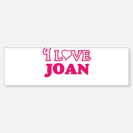 I Love Joan Bumper Bumper Bumper Sticker