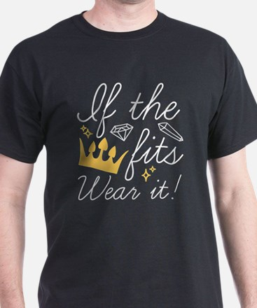 If The Crown Fits T-Shirt