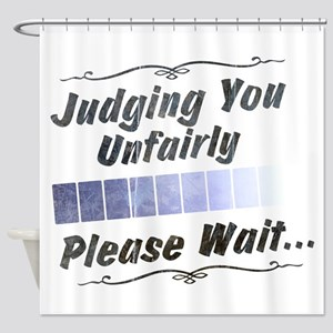 Judging You Unfairly Shower Curtain