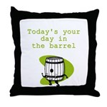 Your Day in the Barrel Throw Pillow