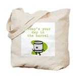 Your Day in the Barrel Tote Bag