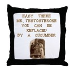 Easy There Mr. Testosterone Throw Pillow