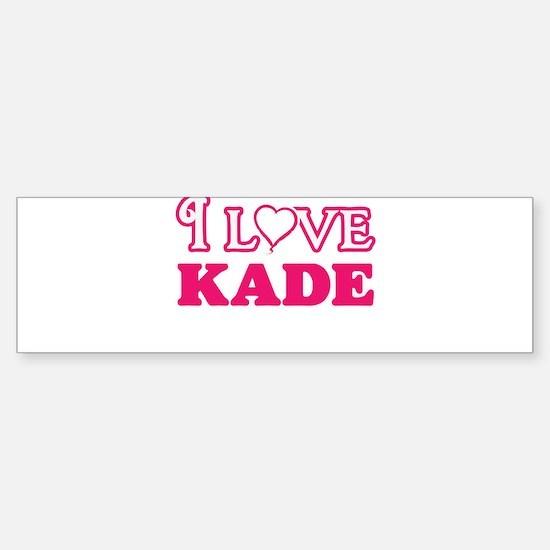 I Love Kade Bumper Bumper Bumper Sticker