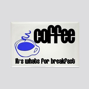 Coffee, It's what's for breakfast Rectangle Magnet