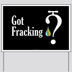 Got Fracking? - Yard Sign