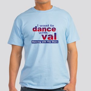I Want to Dance with Val Light T-Shirt