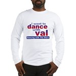 I Want to Dance with Val Long Sleeve T-Shirt