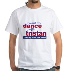 I Want to Dance with Tristan White T-Shirt